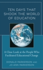 Ten Days That Shook the World of Education : A Close Look at the People Who Facilitated Educational Change - Book