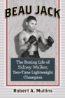 Beau Jack : The Boxing Life of Sidney Walker, Two-Time Lightweight Champion - eBook