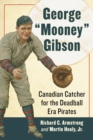 "George ""Mooney"" Gibson : Canadian Catcher for the Deadball Era Pirates - eBook"