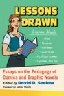 Lessons Drawn : Essays on the Pedagogy of Comics and Graphic Novels - Book