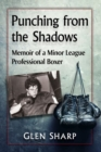 Punching from the Shadows : Memoir of a Minor League Professional Boxer - Book