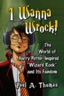 "I Wanna Wrock! : The World of Harry Potter-Inspired ""Wizard Rock"" and Its Fandom - Book"