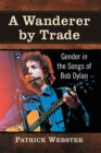 A Wanderer by Trade : Gender in the Songs of Bob Dylan - Book