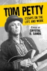 Tom Petty : Essays on the Life and Work - Book