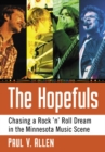 The Hopefuls : Chasing a Rock 'n' Roll Dream in the Minneapolis Music Scene - Book