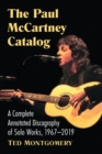 The Paul McCartney Catalog : A Complete Annotated Discography of Solo Works, 1967-2018 - Book