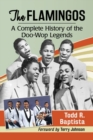 The Flamingos : A Complete History of the Doo-Wop Legends - Book