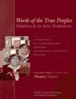 Words of the True Peoples/Palabras de los Seres Verdaderos: Anthology of Contemporary Mexican Indigenous-Language Writers/Antologia de Escritores Actuales en Lenguas Indigenas de Mexico : Volume Three - Book