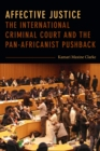 Affective Justice : The International Criminal Court and the Pan-Africanist Pushback - Book