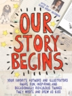 Our Story Begins : Your Favorite Authors and Illustrators Share Fun, Inspiring, and Occasionally Ridiculous Things They Wrote and Drew as Kids - eBook