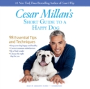 Cesar Millan's Short Guide to a Happy Dog : 98 Essential Tips and Techniques - eAudiobook