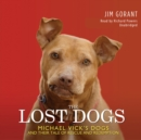 The Lost Dogs : Michael Vick's Dogs and Their Tale of Rescue and Redemption - eAudiobook