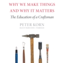 Why We Make Things and Why It Matters : The Education of a Craftsman - eAudiobook