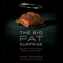 The Big Fat Surprise : Why Butter, Meat, and Cheese Belong in a Healthy Diet - eAudiobook