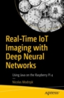 Real-Time IoT Imaging with Deep Neural Networks : Using Java on the Raspberry Pi 4 - Book