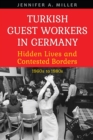 Turkish Guest Workers in Germany : Hidden Lives and Contested Borders, 1960s to 1980s - eBook
