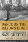 Dance on the Razor's Edge : Crime and Punishment in the Nazi Ghettos - Book