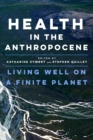 Health in the Anthropocene : Living Well on a Finite Planet - eBook