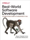Real-World Software Development : A Project-Driven Guide to Fundamentals in Java - eBook