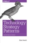Technology Strategy Patterns : Analyzing and Communicating Architectural Decisions - Book