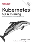 Kubernetes: Up and Running : Dive Into the Future of Infrastructure - Book