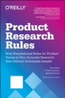 Product Research Rules : Nine Foundational Rules for Product Teams to Run Accurate Research That Delivers Actionable Insight - Book