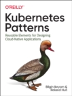 Kubernetes Patterns : Reusable Elements for Designing Cloud Native Applications - Book