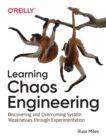 Learning Chaos Engineering : Discovering and Overcoming System Weaknesses through Experimentation - Book