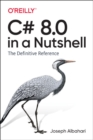 C# 8.0 in a Nutshell : The Definitive Reference - Book