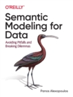 Semantic Modeling for Data : Avoiding Pitfalls and Breaking Dilemmas - Book
