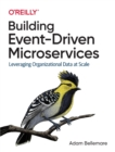 Building Event-Driven Microservices : Leveraging Organizational Data at Scale - Book