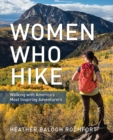 Women Who Hike : Walking with America's Most Inspiring Adventurers - eBook