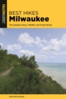 Best Hikes Milwaukee : The Greatest Views, Wildlife, and Forest Strolls - eBook