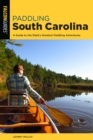 Paddling South Carolina : A Guide to the State's Greatest Paddling Adventures - Book