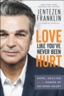 Love Like You've Never Been Hurt : Hope, Healing and the Power of an Open Heart - eBook