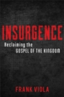 Insurgence : Reclaiming the Gospel of the Kingdom - eBook