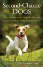 Second-Chance Dogs : True Stories of the Dogs We Rescue and the Dogs Who Rescue Us - eBook