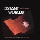 Distant Worlds : Milestones in Planetary Exploration - Book