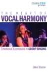 The Heart of Vocal Harmony : Emotional Expression in Group Singing - Book