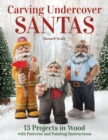 Carving Undercover Santas : 12 Projects with Patterns and Painting Instructions - Book