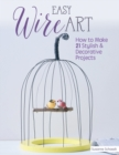 Easy Wire Art : How to Make 21 Stylish & Decorative Projects - Book