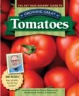 You Bet Your Garden Guide to Growing Great Tomatoes, 2nd Edition : How to Grow Great-Tasting Tomatoes in Any Backyard, Garden, or Container - Book