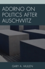 Adorno on Politics after Auschwitz - Book