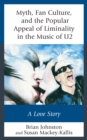 Myth, Fan Culture, and the Popular Appeal of Liminality in the Music of U2 : A Love Story - Book