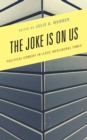 The Joke Is on Us : Political Comedy in (Late) Neoliberal Times - Book