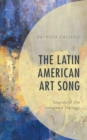 The Latin American Art Song : Sounds of the Imagined Nations - Book