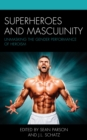 Superheroes and Masculinity : Unmasking the Gender Performance of Heroism - eBook