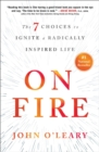 On Fire : The 7 Choices to Ignite a Radically Inspired Life - Book