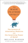The Magic Feather Effect : The Science of Alternative Medicine and the Surprising Power of Belief - Book