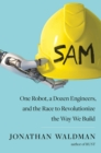 SAM : One Robot, a Dozen Engineers, and the Race to Revolutionize the Way We Build - Book